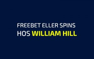 Freebet eller spins hos William Hill