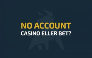 No Account Casino eller Bet?